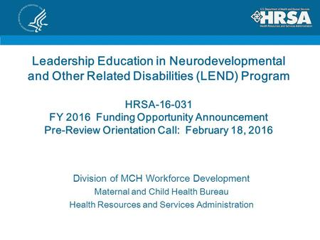 Leadership Education in Neurodevelopmental and Other Related Disabilities (LEND) Program HRSA-16-031 FY 2016 Funding Opportunity Announcement Pre-Review.