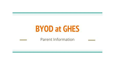 BYOD at GHES Parent Information. Vision Statement Our Vision is to create an environment of student centered learning through collaboration, critical.