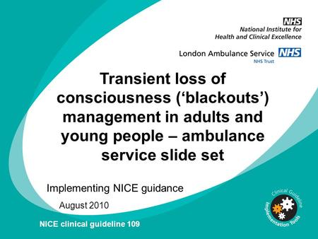 Transient loss of consciousness ('blackouts') management in adults and young people – ambulance service slide set Implementing NICE guidance August 2010.