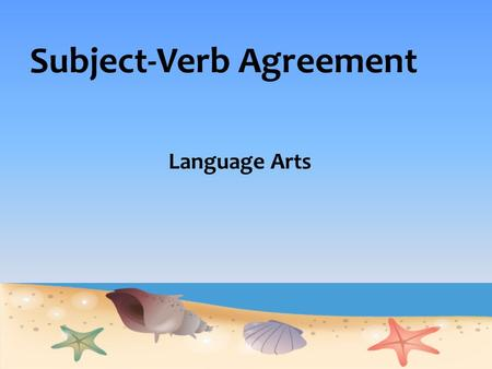 Subject-Verb Agreement Language Arts. Subject-Verb Agreement The basic idea behind subject and verb agreement is that a singular subject takes a singular.