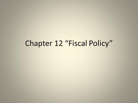 "Chapter 12 ""Fiscal Policy"". Fiscal policy Changes in taxes and government spending designed to affect Aggregate Demand."