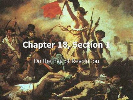 Chapter 18, Section 1 On the Eve of Revolution. I. Introduction What prompted the revolution in France? –A–A–A–April 18, 1789: Unrest at a Paris wallpaper.