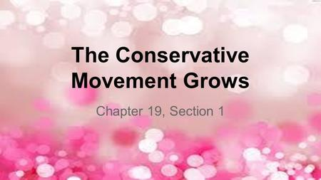 The Conservative Movement Grows Chapter 19, Section 1.