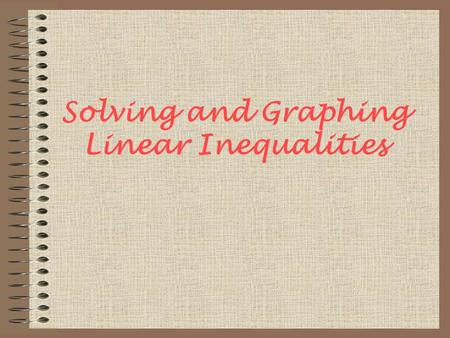 Solving and Graphing Linear Inequalities. How is graphing the number line affective in helping to illustrate solving inequalities? Essential Question: