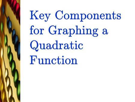 Key Components for Graphing a Quadratic Function.