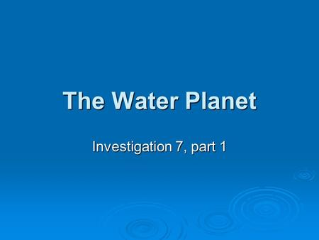 The Water Planet Investigation 7, part 1. Quick Write  In your Interactive Notebook, write down everything that you know to answer the following question: