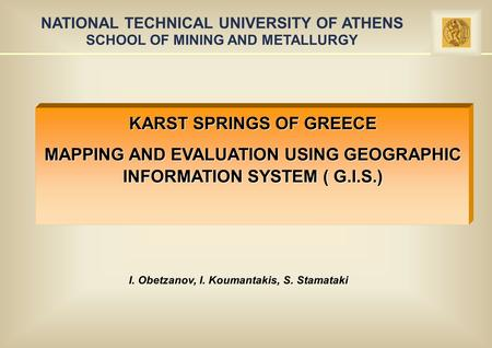 NATIONAL TECHNICAL UNIVERSITY OF ATHENS SCHOOL OF MINING AND METALLURGY KARST SPRINGS OF GREECE MAPPING AND EVALUATION USING GEOGRAPHIC INFORMATION SYSTEM.