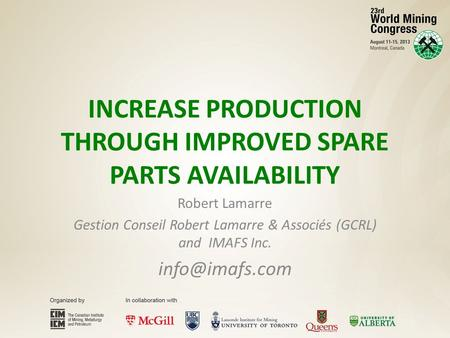INCREASE PRODUCTION THROUGH IMPROVED SPARE PARTS AVAILABILITY Robert Lamarre Gestion Conseil Robert Lamarre & Associés (GCRL) and IMAFS Inc.