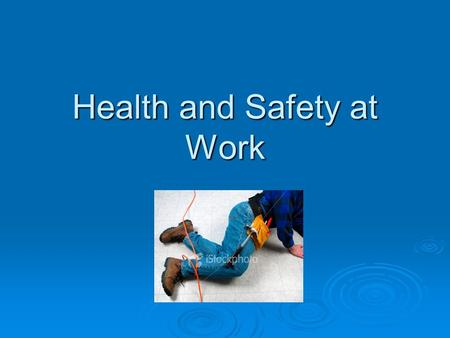 Health and Safety at Work. Health and Safety at Work Act 1974  Employers have a duty to ensure the health, safety and welfare of the employees as far.