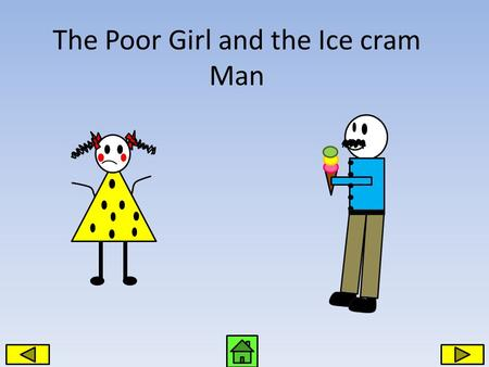The Poor Girl and the Ice cram Man. Anne was a poor girl who lived with her mother.
