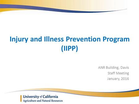 Injury and Illness Prevention Program (IIPP) ANR Building, Davis Staff Meeting January, 2016.