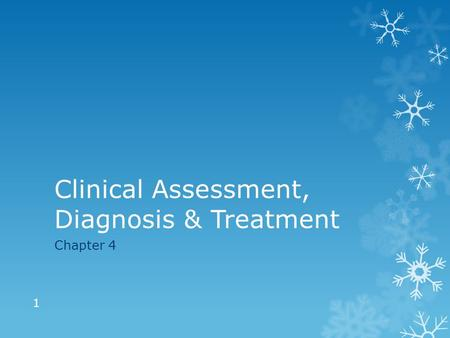 Clinical Assessment, Diagnosis & Treatment Chapter 4 1.