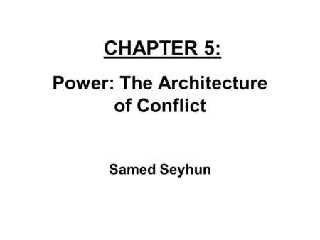 CHAPTER 5: Power: The Architecture of Conflict Samed Seyhun.