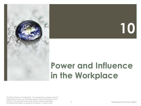 10 Power and Influence in the Workplace McShane/Von Glinow OB 7e © 2015 by McGraw-Hill Education. This is proprietary material solely for authorized instructor.