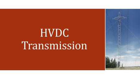 HVDC Transmission. Challenges with AC Power Lines  AC lines become loaded closer to their thermal capacity with increasing losses.  Reduced power quality.