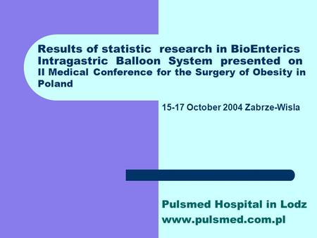 Results of statistic research in BioEnterics Intragastric Balloon System presented on II Medical Conference for the Surgery of Obesity in Poland Pulsmed.