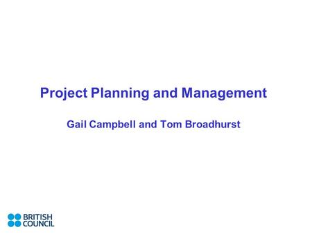 Project Planning and Management Gail Campbell and Tom Broadhurst.