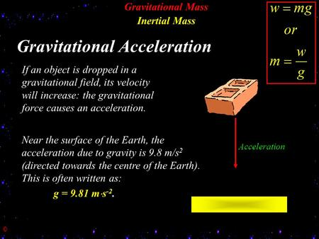 Gravitational Mass Inertial Mass Gravitational Acceleration If an object is dropped in a gravitational field, its velocity will increase: the gravitational.