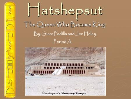 Hatshepsut The Queen Who Became King By: Siara Padilla and Jen Haley Period A.