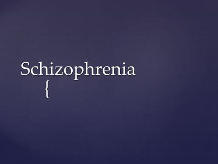 { Schizophrenia.  Affect – flat, inappropriate emotions  Associative looseness – jumbled, illogical thinking  Autism – thinking not bound to reality.