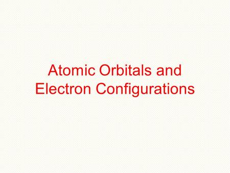 Atomic Orbitals and Electron Configurations. Quantum Mechanics Better than any previous model, quantum mechanics does explain how the atom behaves. Quantum.