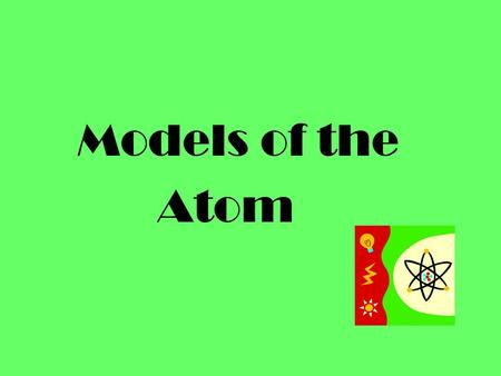 Models of the Atom. Bohr's model… Electrons are found in specific circular paths (orbits) around the nucleus. The electrons have fixed energies called.