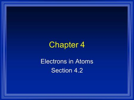Chapter 4 Electrons in Atoms Section 4.2. Development of the Atom  Originally described as the smallest particles of matter  Discoveries of electrons,