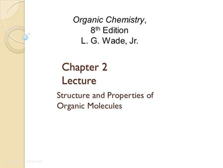 Chapter 2 Lecture Structure and Properties of Organic Molecules Organic Chemistry, 8 th Edition L. G. Wade, Jr.