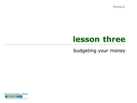 Teens 2 lesson three budgeting your money. budgeting vocabulary Where does your money come from? Where does it go? What are the consequences of decisions.