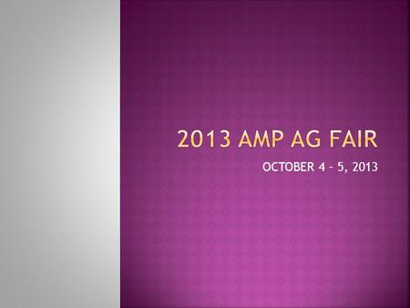 "OCTOBER 4 – 5, 2013. Junior Varsity  1 st year feeder (Novice)  Destination is the ""Fall Challenge"" at the AMP Ag Fair  Commercial quality feed and."