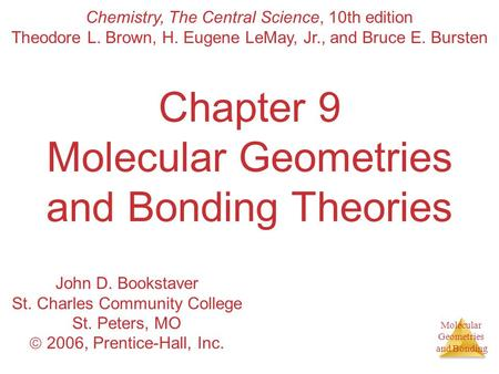 Molecular Geometries and Bonding Chapter 9 Molecular Geometries and Bonding Theories Chemistry, The Central Science, 10th edition Theodore L. Brown, H.