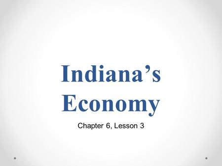 Indiana's Economy Chapter 6, Lesson 3. Understanding the Economy Everybody needs to buy something sometime. Many people need to sell something, whether.