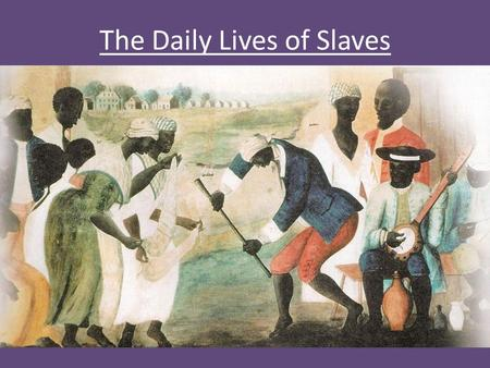 The Daily Lives of Slaves. Forms of Resistance Violence Feigning Illness Breaking Tools Injuring Livestock Poisoning Master's Food Burning Barns Running.