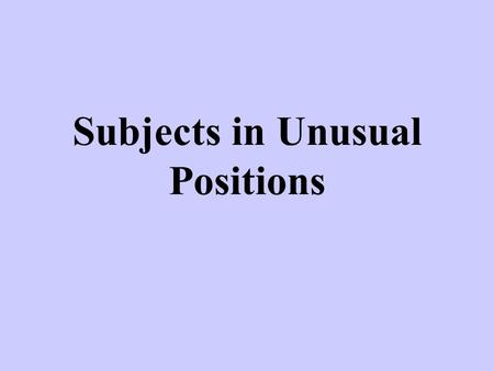 Subjects in Unusual Positions. In most cases, the subject is placed before the verb.