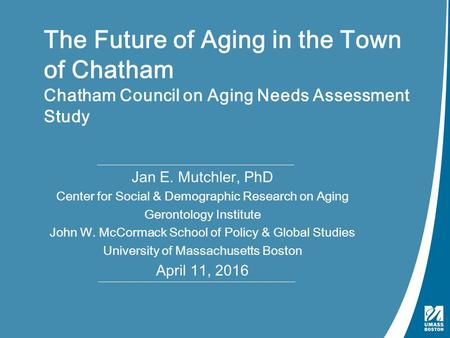 Conducting Needs Assessments | October 3, 2012 The Future of Aging in the Town of Chatham Chatham Council on Aging Needs Assessment Study Jan E. Mutchler,
