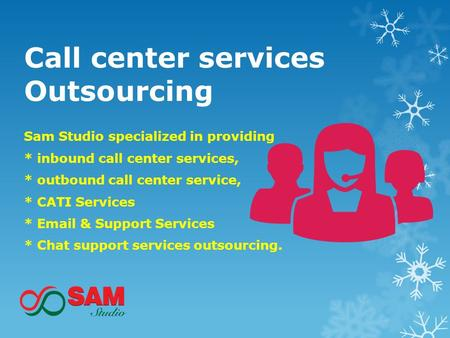 Call center services Outsourcing Sam Studio specialized in providing * inbound call center services, * outbound call center service, * CATI Services *