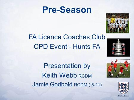 Pre-Season FA Licence Coaches Club CPD Event - Hunts FA Presentation by Keith Webb RCDM Jamie Godbold RCDM ( 5-11)