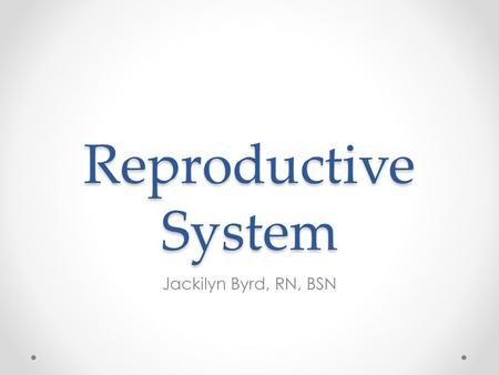 Reproductive System Jackilyn Byrd, RN, BSN. Function Produce new life Male & female o Obviously different o Both have same types of organs Sex glands.