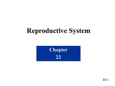 Reproductive System Chapter 22 22-1. A. Meiosis Halves the chromosome number Occurs during the formation of eggs and sperm-forms gametes Provides for.