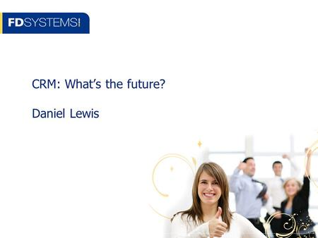 CRM: What's the future? Daniel Lewis. Camberley Agenda Practical Strategies for CRM What's the future? Social Media Q & A.