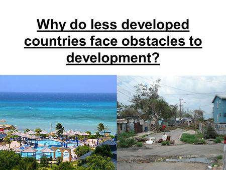 Why do less developed countries face obstacles to development?
