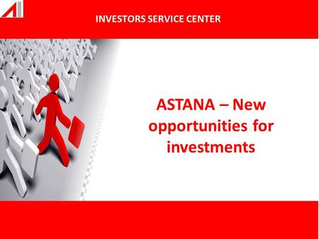 ASTANA – New opportunities for investments INVESTORS SERVICE CENTER.