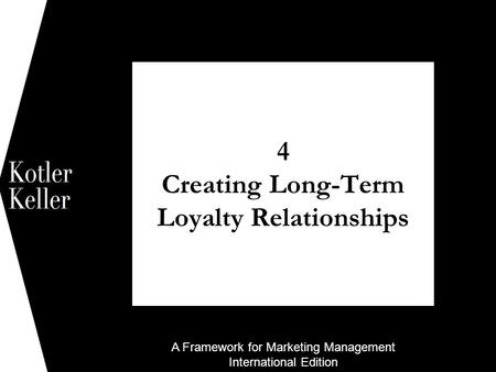 A Framework for Marketing Management International Edition 4 Creating Long-Term Loyalty Relationships 1.