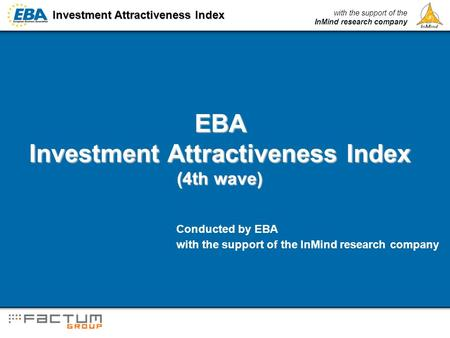 Investment Attractiveness Index with the support of the InMind research company EBA Investment Attractiveness Index (4th wave) Conducted by EBA with the.