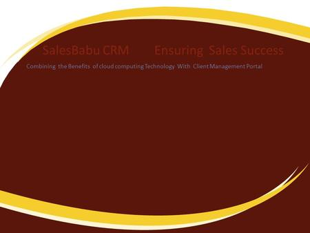 SalesBabu CRM Ensuring Sales Success Combining the Benefits of cloud computing Technology With Client Management Portal.