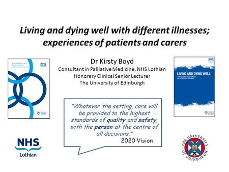 "Living and dying well with different illnesses; experiences of patients and carers ""Whatever the setting, care will be provided to the highest standards."