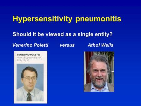 Should it be viewed as a single entity? Hypersensitivity pneumonitis Should it be viewed as a single entity? Venerino Poletti versus Athol Wells.