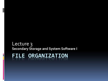 Lecture 3 Secondary Storage and System Software I.