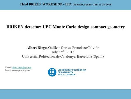 Albert Riego, Guillem Cortes, Francisco Calviño July 22 th, 2015 Universitat Politecnica de Catalunya, Barcelona (Spain) Third BRIKEN WORKSHOP – IFIC (Valencia,