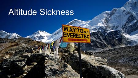 Altitude Sickness. Definition: the effects (as headache, nausea, or swelling of the brain) of oxygen deficiency in the blood and tissues developed at.